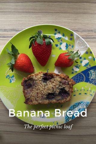 Banana Bread The perfect picnic loaf