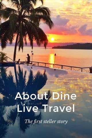 About Dine Live Travel The first steller story