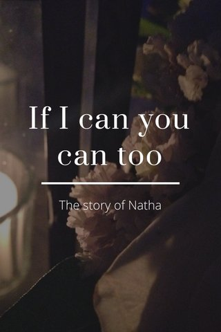 If I can you can too The story of Natha