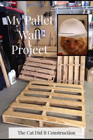 My Pallet Wall Project The Cat Did It Construction