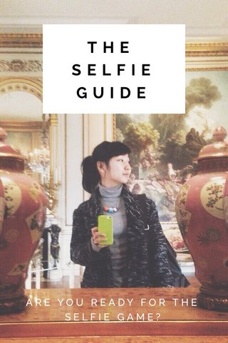 THE SELFIE GUIDE ARE YOU READY FOR THE SELFIE GAME?