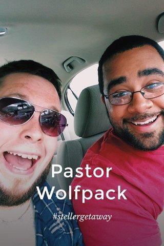 Pastor Wolfpack #stellergetaway