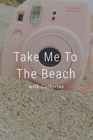 Take Me To The Beach with Catherine