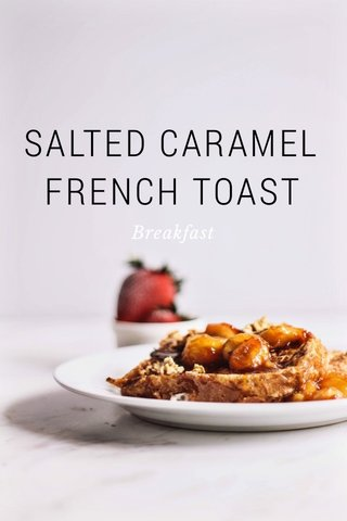 SALTED CARAMEL FRENCH TOAST Breakfast