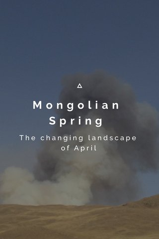 Mongolian Spring The changing landscape of April