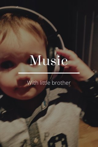 Music With little brother