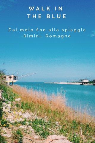 WALK IN THE BLUE Dal molo fino alla spiaggia Rimini, Romagna