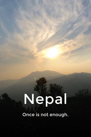 Nepal Once is not enough.