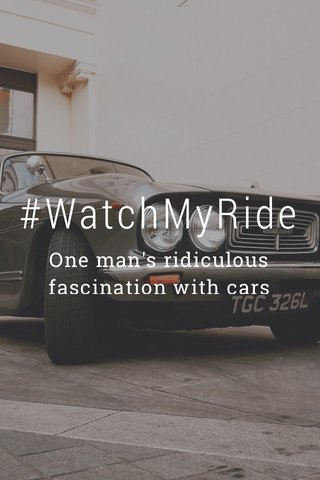 #WatchMyRide One man's ridiculous fascination with cars