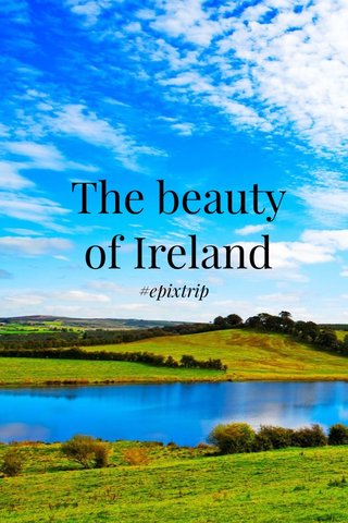 The beauty of Ireland #epixtrip