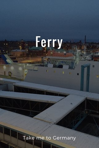 Ferry Take me to Germany