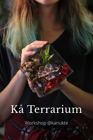Kå Terrarium Workshop @kanukte