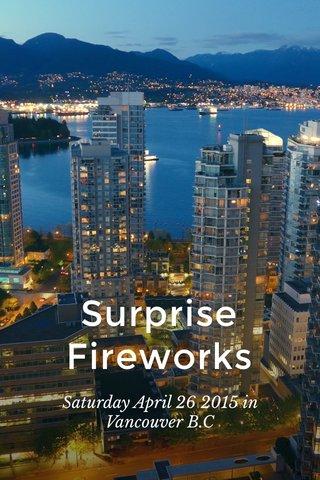 Surprise Fireworks Saturday April 26 2015 in Vancouver B.C