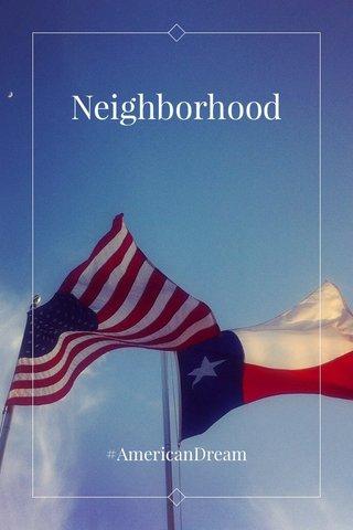 Neighborhood #AmericanDream