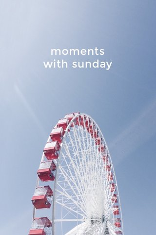 moments with sunday