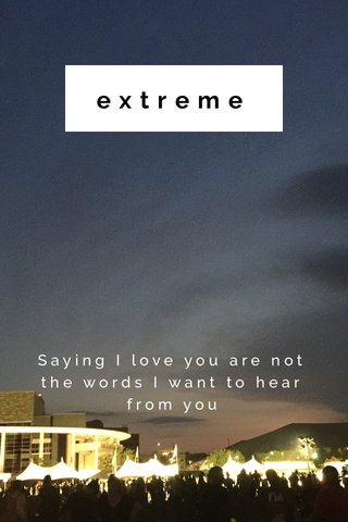 extreme Saying I love you are not the words I want to hear from you
