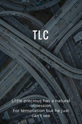 TLC Little precious has a natural obsession For temptation but he just can't see