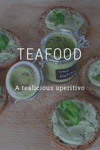 TEAFOOD A tealicious aperitivo