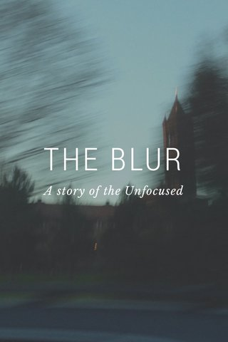 THE BLUR A story of the Unfocused