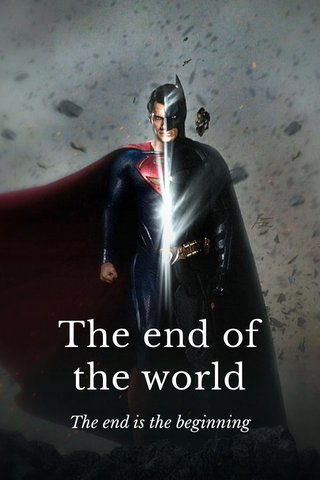 The end of the world The end is the beginning