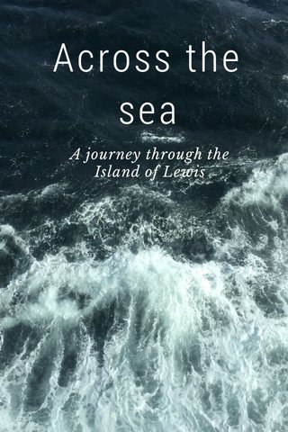 Across the sea A journey through the Island of Lewis