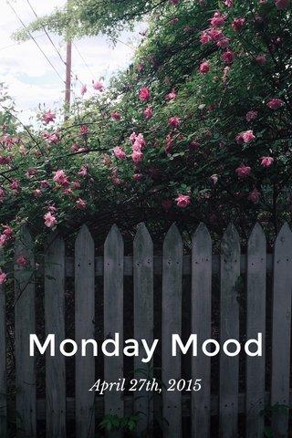 Monday Mood April 27th, 2015