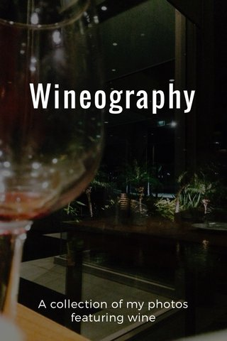 Wineography A collection of my photos featuring wine