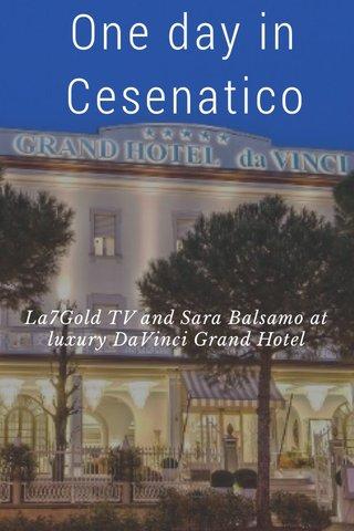 One day in Cesenatico La7Gold TV and Sara Balsamo at luxury DaVinci Grand Hotel