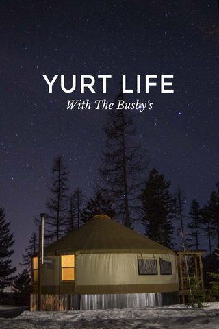YURT LIFE With The Busby's