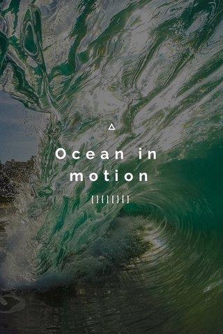 Ocean in motion [}{][}{]