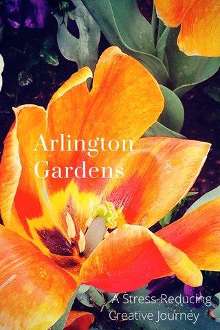 Arlington Gardens A Stress-Reducing Creative Journey