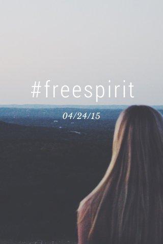 #freespirit 04/24/15