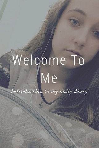 Welcome To Me Introduction to my daily diary