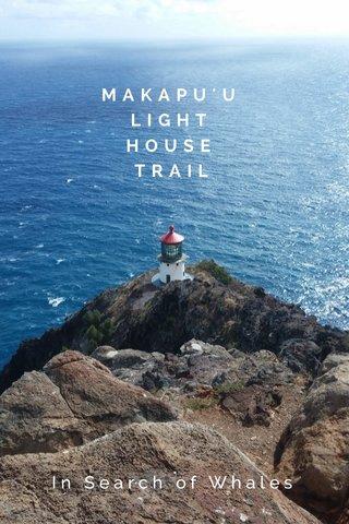 MAKAPU'U LIGHT HOUSE TRAIL In Search of Whales