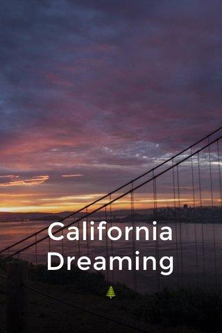 California Dreaming 🌲