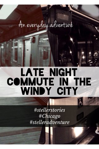 Late night commute in the Windy City An everyday adventure #stellerstories #Chicago #stelleradventure