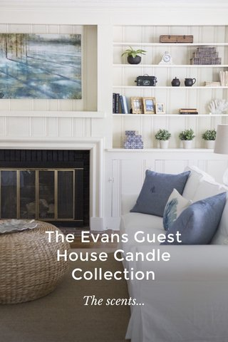 The Evans Guest House Candle Collection The scents...