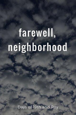 farewell, neighborhood Days of 19th and Roy