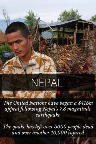 NEPAL The United Nations have began a $415m appeal following Nepal's 7.8 magnitude earthquake The quake has left over 5000 people dead and over another 10,000 injured
