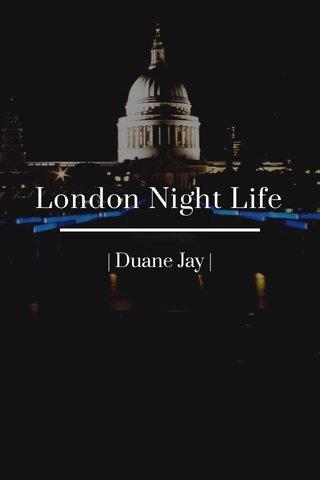 London Night Life   Duane Jay  