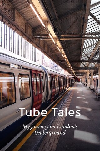 Tube Tales My journey on London's Underground