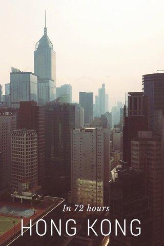 HONG KONG In 72 hours
