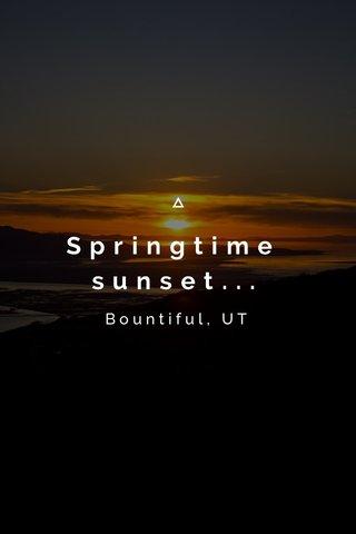 Springtime sunset... Bountiful, UT
