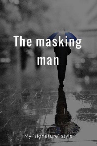 """The masking man My """"signature"""" style"""