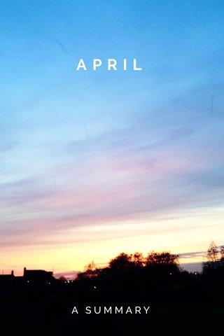 APRIL A SUMMARY