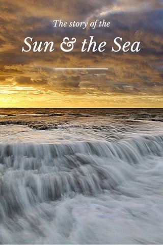 Sun & the Sea The story of the