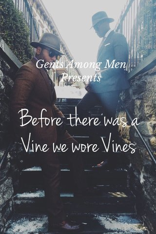 Before there was a Vine we wore Vines Gents Among Men Presents