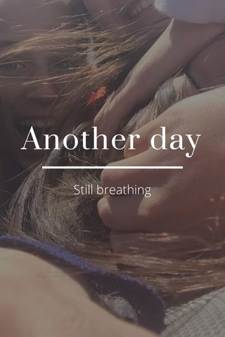 Another day Still breathing