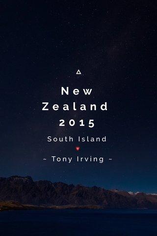 New Zealand 2015 South Island 🔻 ~ Tony Irving ~