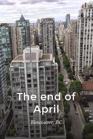 The end of April Vancouver, BC